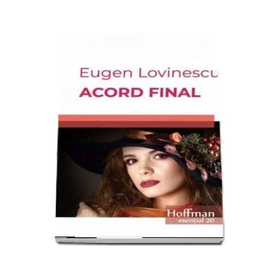 Acord final de Eugen Lovinescu - Colectia Hoffman esential 20