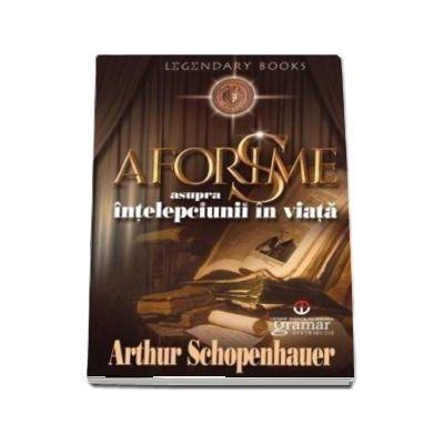 Aforisme asupra intelepciunii in viata de Arthur Schopenhauer