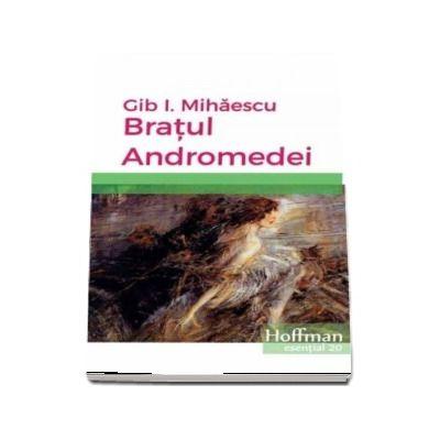 Bratul Andromedei de Gib I. Mihaescu