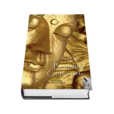 Buddha. Cartea vietii, dupa documentele din vechime de Paul Carus
