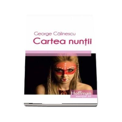 Cartea nuntii de George Calinescu - Colectia Hoffman esential 20