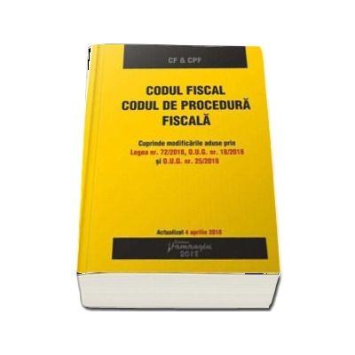 Codul fiscal si Codul de procedura fiscala. Actualizat la 4 aprilie 2018. Cuprinde modificarile aduse prin Legea nr. 72-2018, O. U. G. nr. 18-2018 si O. U. G. nr. 25-2018