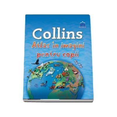 Collins - Atlas in imagini pentru copii (Editie cartonata)