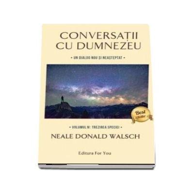 Conversatii cu Dumnezeu, Un dialog nou si neasteptat - Volumul IV. Trezirea speciei de Neale Donald Walsch
