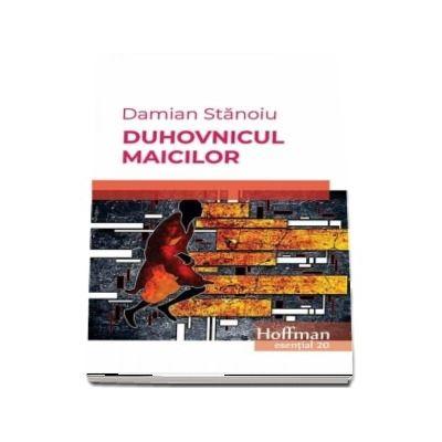 Duhovnicul maicilor de Damian Stanoiu - Colectia Hoffman esential 20