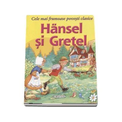 Hansel si Gretel - Cele mai frumoase povesti clasice - Editie ilustrata