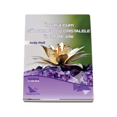 Invata cum sa lucrezi cu cristalele in 21 de zile de Judy Hall (Seria 21 de zile)