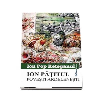 Ion Patitul. Povesti ardelenesti de Ion Pop Reteganul