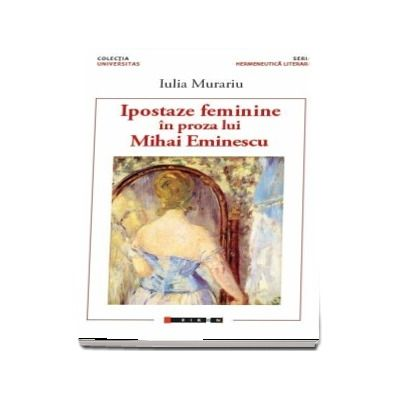 Ipostaze feminine in proza lui Mihai Eminescu de Iulia Murariu