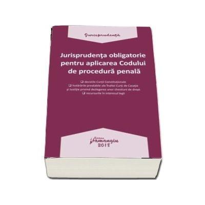 Jurisprudenta obligatorie pentru aplicarea Codului de procedura penala - Actualizata la data de 15 martie 2018