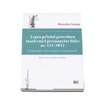 Legea privind procedura insolventei persoanelor fizice nr. 151-2015. Legislatie relevanta si comentarii. Editia a II-a, revazuta si adaugita - Marcela Comsa