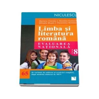 Limba si literatura romana. Evaluarea nationala pentru clasa a VIII-a. 65 de variante de subiecte si rezolvari complete, dupa noul model elaborat de MEN