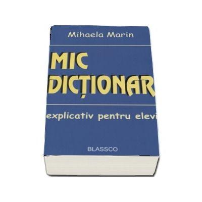 Mic dictionar explicativ pentru elevi de Mihaela Marin
