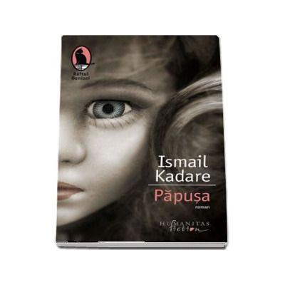 Papusa de Ismail Kadare - Colectia Raftul Denisei (Traducere de Marius Dobrescu)
