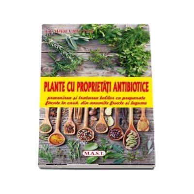 Plante cu proprietati antibiotice. Prevenirea si tratarea bolilor cu preparate facute in casa, din anumite fructe si legume de Claudia Ritter