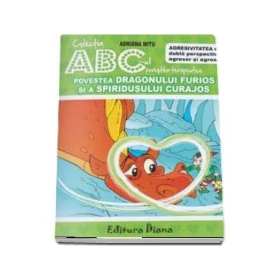 Adriana Mitu, Povestea Dragonului Furios si a Spiridusului Curajos - Agresivitatea din dubla perspectiva - Colectia ABC-ul povestilor terapeutice