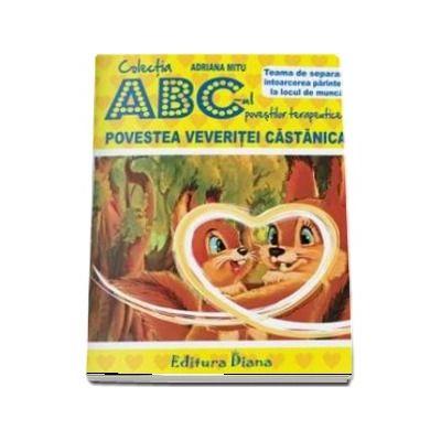 Adriana Mitu, Povestea veveritei Castanica - Teama de separare - intoarcerea parintelui la locul de munca - Colectia ABC-ul povestilor terapeutice
