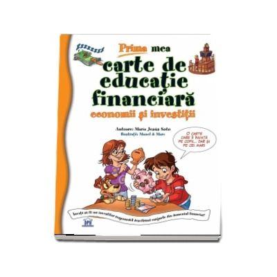 Prima mea carte de educatie financiara. Economii si investitii de Maria Jesus Soto