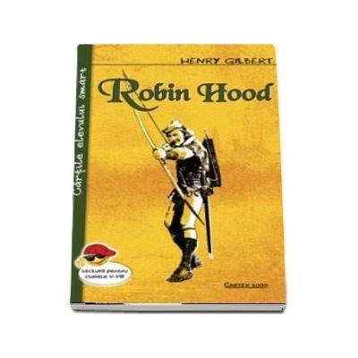 Robin Hood de Henry Gilbert - Cartile elevului smart, lectura pentru clasele I-VIII