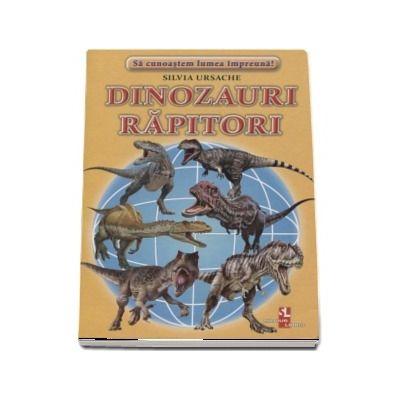 Sa cunoastem lumea impreuna! Dinozauri Rapitori (Set 16 cartonase cu imagini color si texte informatice) de Silvia Ursache