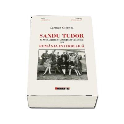Sandu Tudor si asociatiile studentesti crestine din Romania interbelica de Carmen Ciornea