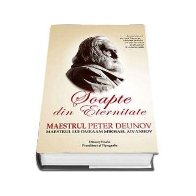 Soapte din Eternitate. Maestrul Peter Deunov - Maestrul lui Omraam Mikhaels Aivanhov