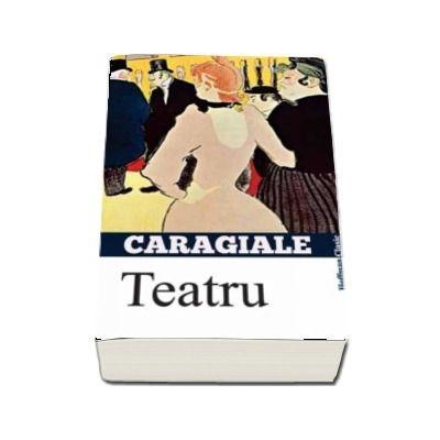 Teatru - Povestiri dramatizate de Ion Luca Caragiale