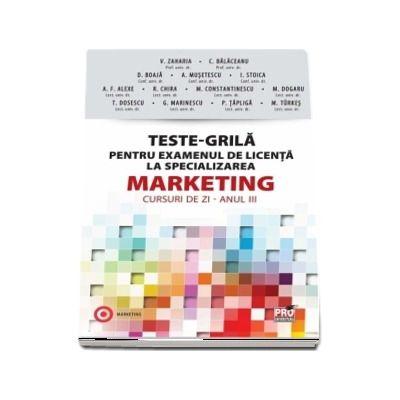 Teste-Grila pentru examenul de licenta la specializarea Marketing, cursuri de zi pentru studentii anului III de Valentina Zaharia