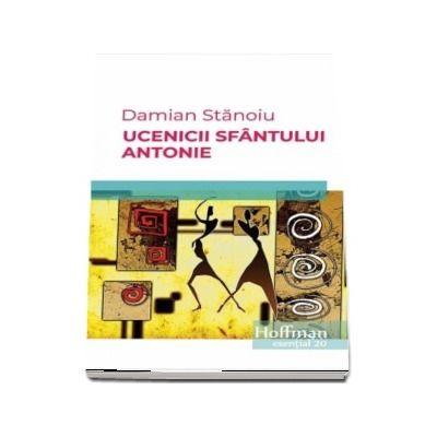 Ucenicii sfantului Antonie de Damian Stanoiu - Colectia Hoffman esential 20