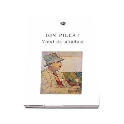 Vinul de-altadata - Antologie din lirica lui Ion Pillat alcatuita de Monica Pillat si Dana Vasiliu