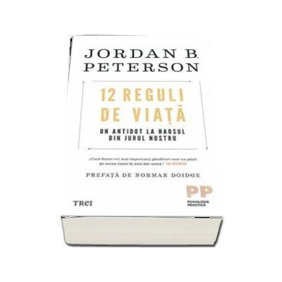 12 Reguli de viata. Un antidot la haosul din jurul nostru de Jordan B. Peterson