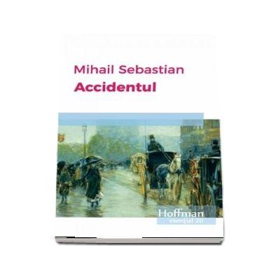 Accidentul de Mihail Sebastian - Colectia Hoffman esential 20