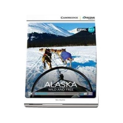 Alaska - Wild and Free High Beginning Book with Online Access - Nic Harris