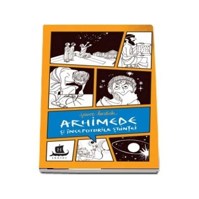 Arhimede si inceputurile stiintei - Cu desenele autoarei de Jeanne Bendick - Traducere de Ana Alfianu