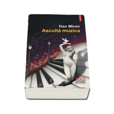 Asculta muzica de Dan Miron - Colectia Ego Proza