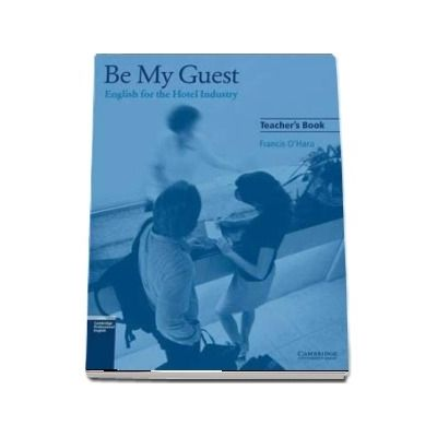 Be My Guest Teacher's Book - English for the Hotel Industry - Francis O Hara