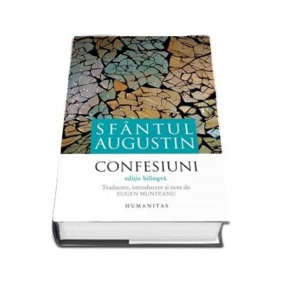 Confesiuni - Sfantul Augustin (Editie bilingva) - Traducere, introducere, note si comentarii, tabel cronolgic si indice de Eugen Munteanu