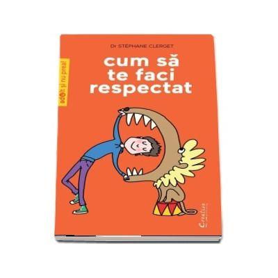 Cum sa te faci respectat - Editie ilustrata