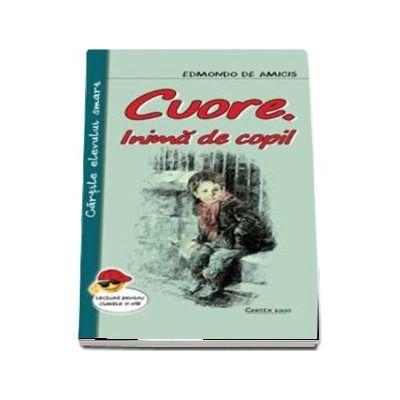 Cuore, inima de copil - Edmondo De Amicis. Colectia, cartile elevului smart, lectura pentru clasele I-VIII