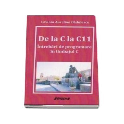 De la C la C11. Intrebari de programare in limbajul C de Lavinia Aurelian Badulescu