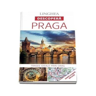 Descopera Praga - Trasee ideale prin oras (Harta plianta inclusa)