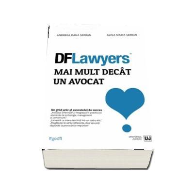 DFLawyers - Mai mult decat un avocat. Un ghid unic al avocatului de succes de Andreea Oana Serban