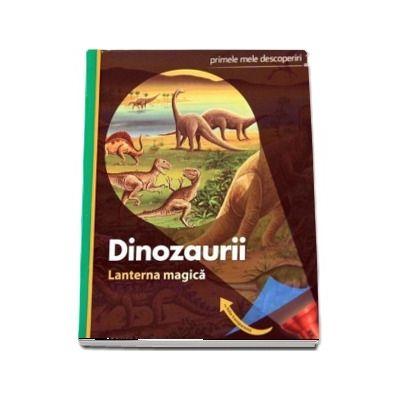 Dinozaruii - Lanterna magica - Primele mele descoperiri