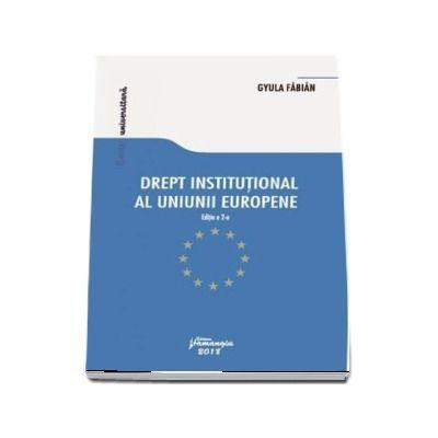 Drept institutional al Uniunii Europene (Editia a 2-a) - Gyula Fabian