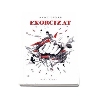 """Exorcizat de Radu Gavan - Editia a 2-a (Roman castigator al premiului de debut """"Mircea Ciobanu"""" - editia 2015)"""
