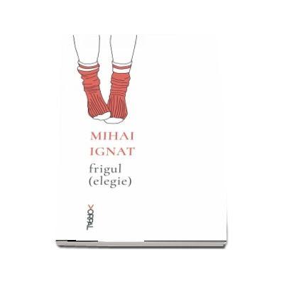 Frigul (elegie) de Mihai Ignat