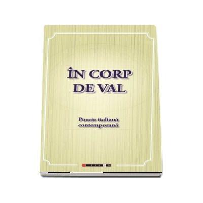 In corp de val - Poezie italiana contemporana de Eliza Macadan