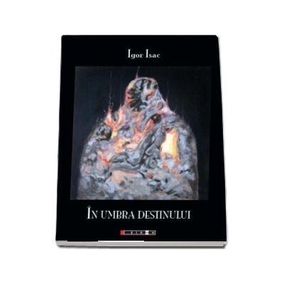 In umbra destinului de Igor Isac