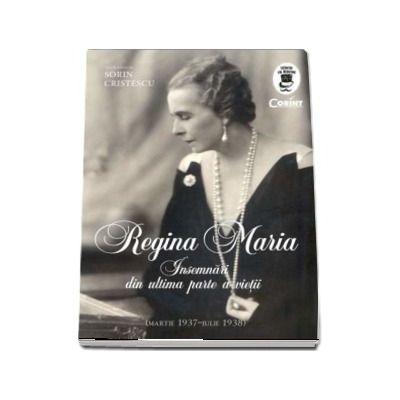 Insemnari din ultima parte a vietii (martie 1937-iulie 1938). Volum editat de Sorin Cristescu
