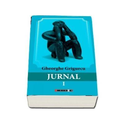 Jurnal - volumul I de Gheorghe Grigurcu